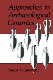 Approaches to Archaeological Ceramics ebook by Carla M. Sinopoli