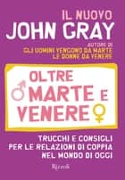 Oltre Marte e Venere ebook by John Gray