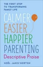 Calmer, Easier, Happier Parenting: Descriptive Praise ebook by Noël Janis-Norton