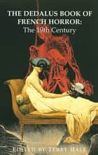 The Dedalus Book of French Horror - The 19th Century ebook by Terry Hale, Liz Heron