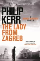 The Lady From Zagreb - Bernie Gunther Thriller 10 ebook by Philip Kerr
