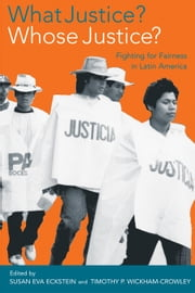 What Justice? Whose Justice?: Fighting for Fairness in Latin America ebook by Eckstein, Susan Eva