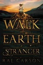 Walk on Earth a Stranger eBook by Rae Carson