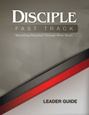 Disciple Fast Track Leader Guide - Becoming Disciples Through Bible Study ebook by Richard B Wilke Trust,Susan Wilke Fuquay
