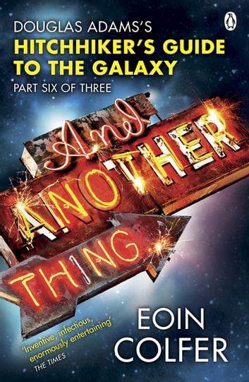And Another Thing ... - Douglas Adams' Hitchhiker's Guide to the Galaxy: Part Six of Three ebook by Eoin Colfer