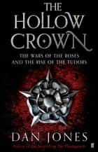 The Hollow Crown - The Wars of the Roses and the Rise of the Tudors eBook by Dan Jones