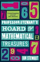 Professor Stewart's Hoard of Mathematical Treasures ebook by Professor Ian Stewart