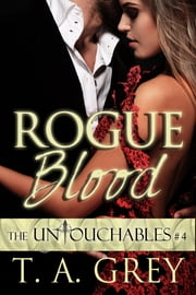 Rogue Blood (The Untouchables, #4) ebook by T. A. Grey