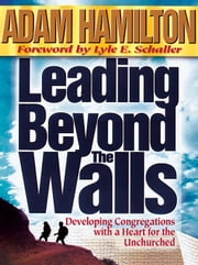 Leading Beyond the Walls: Developing Congregations with a Heart for the Unchurched ebook by Hamilton, Adam