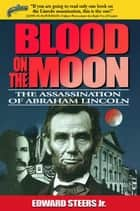 Blood on the Moon ebook by Edward Steers Jr.