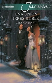 Una unión irresistible ebook by Jessica Hart