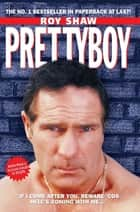 Pretty Boy - If I Come After You Beware 'Cos Hell's Coming With Me ebook by Roy Shaw