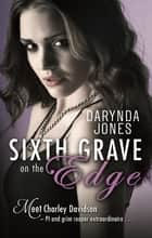 Sixth Grave on the Edge - Charley Davidson Series: Book Seven ebook by Darynda Jones