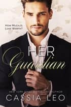 Her Guardian - A Steamy Stand-Alone Security Romance ebook by Cassia Leo