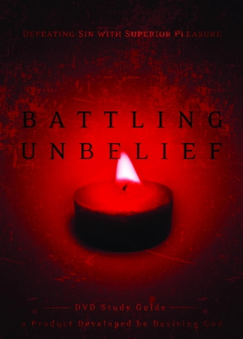 Battling Unbelief Study Guide - Defeating Sin with Superior Pleasure eBook by John Piper