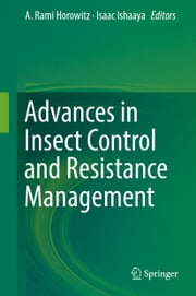 Advances in Insect Control and Resistance Management ebook by A. Rami Horowitz,Isaac Ishaaya