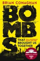 The Bombs That Brought Us Together - WINNER OF THE COSTA CHILDREN'S BOOK AWARD 2016 ebook by Brian Conaghan