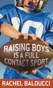 Raising Boys Is a Full-Contact Sport ebook by Rachel Balducci
