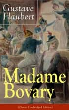 Madame Bovary (Classic Unabridged Edition) - Psychological Novel from the prolific French writer, known for Salammbô, Sentimental Education, Bouvard et Pécuchet, Three Tales, November ebook by Gustave Flaubert, Eleanor Marx-Aveling