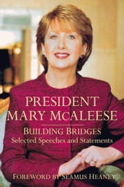President Mary McAleese - Building Bridges - Selected Speeches and Statements ebook by Mary McAleese,Seamus Heaney