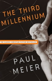 The Third Millennium - The Classic Christian Fiction Bestseller ebook by Paul Meier