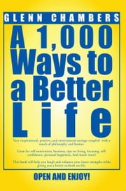 A 1,000 Ways to a Better Life ebook by Glenn Chambers