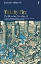 Hundred Years War Vol 2 - Trial By Fire ebook by Jonathan Sumption