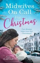 Midwives On Call For Christmas - 3 Book Box Set ebook by Jennifer Taylor, Fiona McArthur, ABIGAIL GORDON