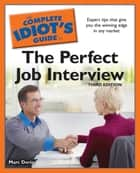 The Complete Idiot's Guide to the Perfect Job Interview, 3rd Edition - Expert Tips That Give You the Winning Edge in Any Market eBook by Marc Dorio