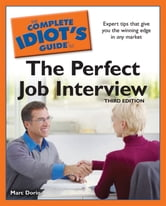 The Complete Idiot's Guide to the Perfect Job Interview, 3rd Edition ebook by Marc Dorio