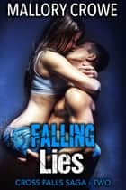 Falling Lies - Cross Falls Saga, #2 ebook by Mallory Crowe