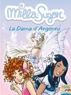 Milla & Sugar. La Dama d'Argento ebook by Prunella Bat
