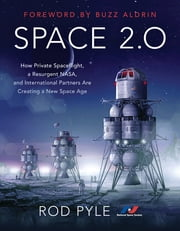 Space 2.0 - How Private Spaceflight, a Resurgent NASA, and International Partners are Creating a New Space Age ebook by Rod Pyle, Buzz Aldrin