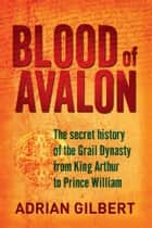 Blood of Avalon ebook by Adrian Gilbert