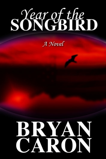 Year of the Songbird ebook by Bryan Caron