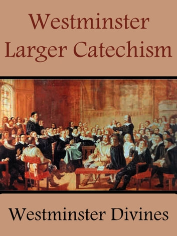 Westminster Larger Catechism ebook by Westminster Calvin