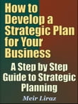 How to Develop a Strategic Plan for Your Business A Step by Step Guide to Strategic Planning
