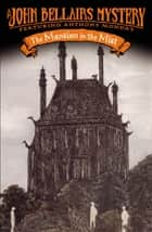 The Mansion in the Mist ebook by John Bellairs, Edward Gorey
