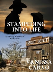 Stampeding Into Life: A Pair of Historical Romances ebook by Vanessa Carvo