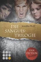 Die Sanguis-Trilogie: Band 1-3 (mit Fanfiction-Bonus) ebook by Jennifer Wolf