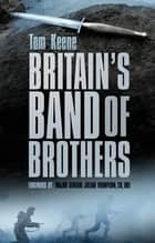 Britain's Band of Brothers ebook by Tom Keene