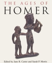 The Ages of Homer - A Tribute to Emily Townsend Vermeule ebook by Jane B. Carter,Sarah P.  Morris