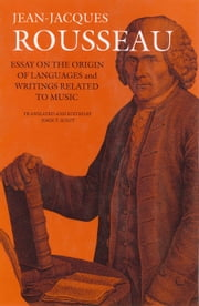 Essay on the Origin of Languages and Writings Related to Music ebook by Jean Jacques Rousseau,John T. Scott,John T. Scott