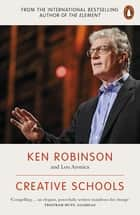 Creative Schools - Revolutionizing Education from the Ground Up ebook by Lou Aronica, Sir Ken Robinson