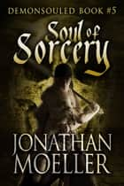 Soul of Sorcery ebook by Jonathan Moeller