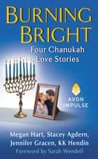 Burning Bright - Four Chanukah Love Stories ebook by Megan Hart, KK Hendin, Stacey Agdern,...