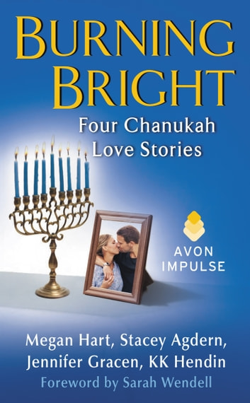Burning Bright - Four Chanukah Love Stories ebook by Megan Hart,KK Hendin,Stacey Agdern,Jennifer Gracen