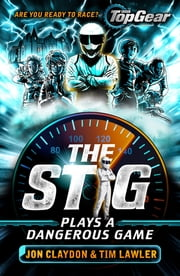 The Stig Plays a Dangerous Game ebook by Jon Claydon, Tim Lawler
