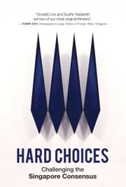 Hard Choices - Challenging the Singapore Consensus ebook by Sudhir Thomas Vadaketh,Donald Low