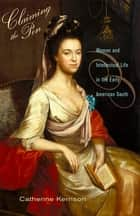 Claiming the Pen - Women and Intellectual Life in the Early American South ebook by